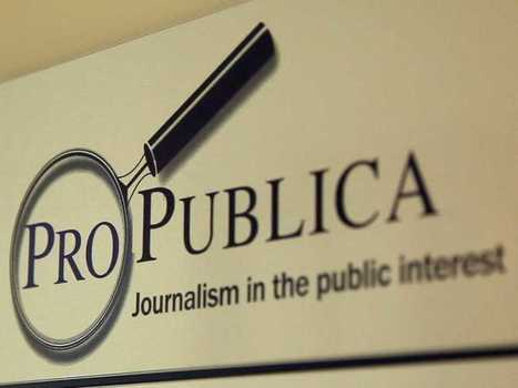 How ProPublica Is Redefining The Journalism Industry | RADAR | Scoop.it