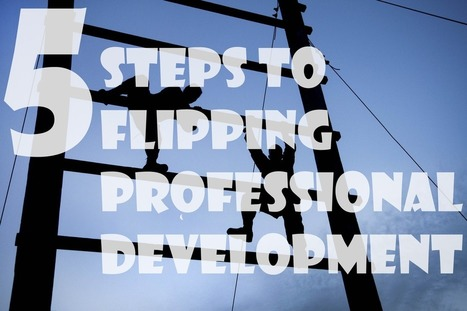 5 Steps to Flipping Professional Development | Soft skills in labour market | Scoop.it