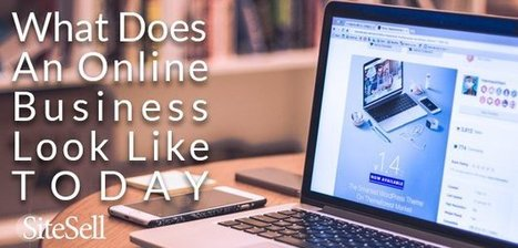 What Does An Online Business Look Like Today? - The SiteSell Blog | Internet Presence | Scoop.it
