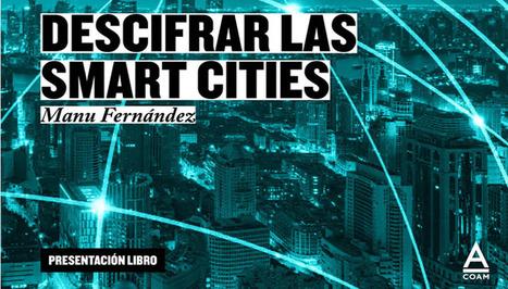 Presentación del libro de Manu Fernández 'Descifrar las Smart Cities' | Tech and urban life | Scoop.it