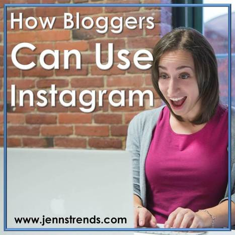 How Bloggers Can Use Instagram - Jenn's Trends | Successful Social Media Marketing Optimization | Scoop.it