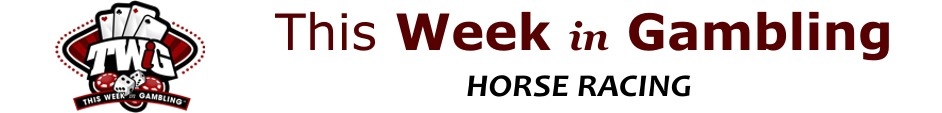 This Week in Gambling - Horse Racing