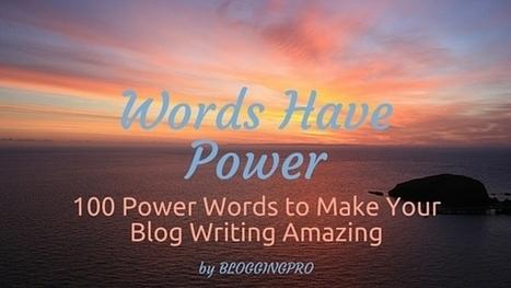 100 Power Word to Improve Blog Writing – Virtuadmin | Social Media Marketing | Scoop.it