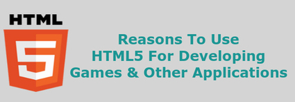 Reasons To Use HTML5 For Developing Games & Other Applications | Web & Mobile App Development | Scoop.it