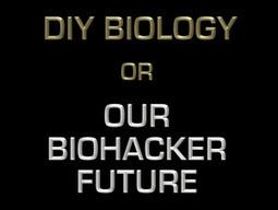 DIY Biology or Our Biohacker Future | economics | Scoop.it