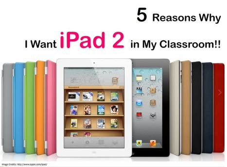 5 Reasons Why I Want iPad2 in My Classroom (and at home I would add...) | Personal Learning Network | Scoop.it