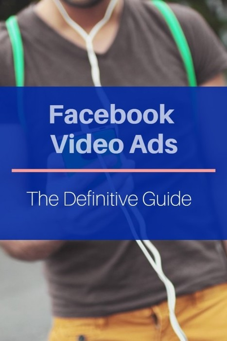 The Definitive Guide to Facebook Video Ads | Social Media Strategy | Scoop.it