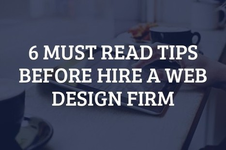 6 Must Read Tips Before Hire A Web Design Firm — Medium | Business & Marketing | Scoop.it