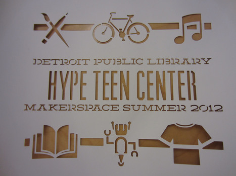 HYPE Makerspace | Detroit Public Library | Fablab, Makerspace en bibliothèque | Scoop.it