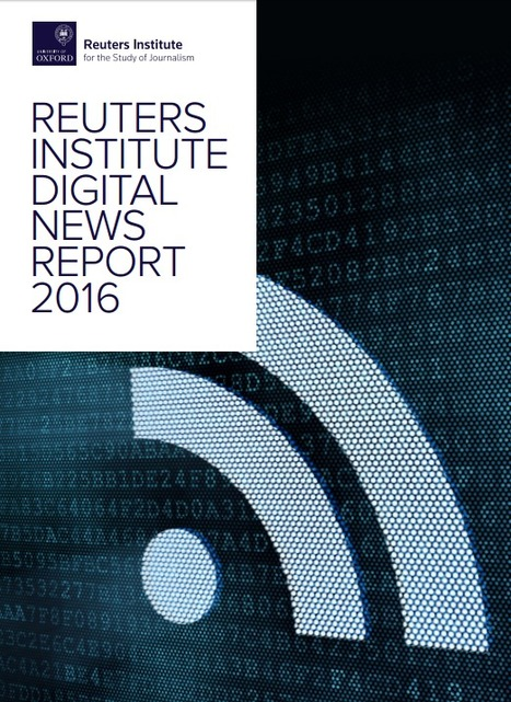 Reuters Institute Digital News Report 2016 - full report | New Journalism | Scoop.it