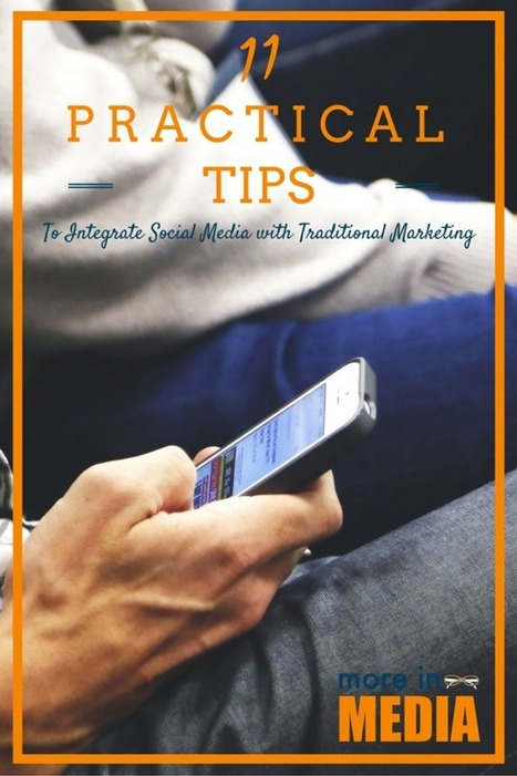 11 Practical Tips To Integrate Social Media with Traditional Marketing - More In Media | Social Media, SEO, Mobile, Digital Marketing | Scoop.it