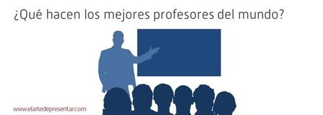 Lo que los mejores profesores del mundo hacen y a lo mejor tú no.- | Para ser un profe actual | Scoop.it