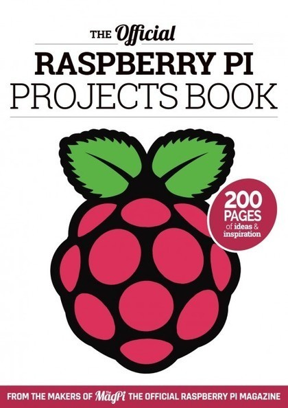 The Official Raspberry Pi Projects Book is out now! | Raspberry Pi | Scoop.it
