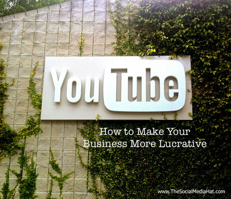 How to Make Your Business More Lucrative through YouTube | The Content Marketing Hat | Scoop.it