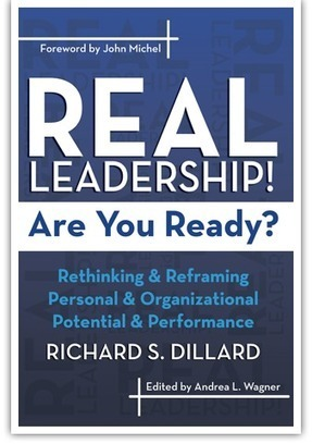 Real Leadership! Are You Ready?: Rethinking and reframing personal and organizational potential and performance by Richard S. Dillard | Real Leadership! Are You Ready? | Scoop.it