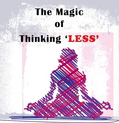 The Magic of Thinking LESS - Copywonk | Website Copy optimization | Scoop.it