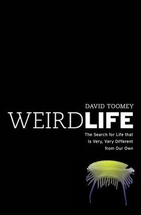Weird Life: The Search for Life That Is Very, Very Different from Our Own | Strange days indeed... | Scoop.it