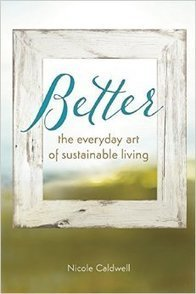Better: The Everyday Art of Sustainable Living | Sustainable Futures | Scoop.it