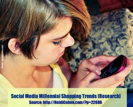 Social Media Millennial Shopping Trends [Research] - Heidi Cohen | Data on our Social World | Scoop.it