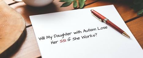 Will My Daughter with Autism Lose Her SSI If She Works? - Autism Parenting Magazine | Autism Parenting | Scoop.it