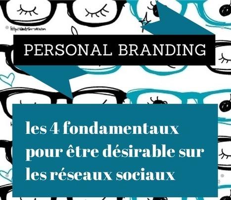 Personnal Branding : les 4 fondamentaux pour être désirable sur les réseaux sociaux   Emploi 2.0   Scoop.it