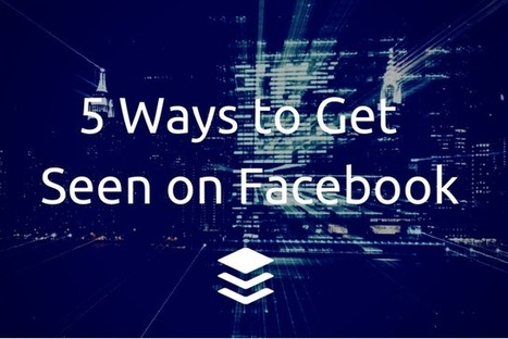 5 Data-Driven Ways To Get Your Facebook Post Seen by Your Audience | Digital-News on Scoop.it today | Scoop.it