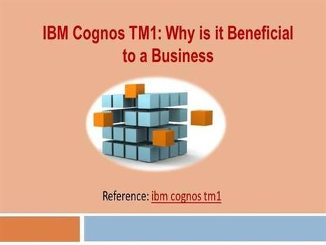 IBM Cognos TM1: Why is it Beneficial to a Business | Sophia Smith | Scoop.it