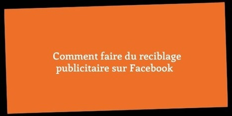 [SEA] Comment faire du reciblage publicitaire sur Facebook | Pascal Faucompré, Mon-Habitat-Web.com | Scoop.it