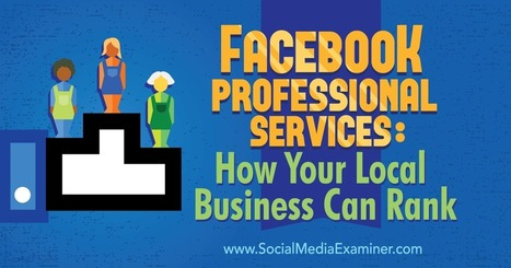 Facebook Professional Services: How Your Local Business Can Rank : Social Media Examiner | Social Media News | Scoop.it