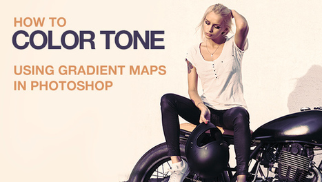 How to Color Tone Using Gradient Maps | Photography Stuff For You | Scoop.it