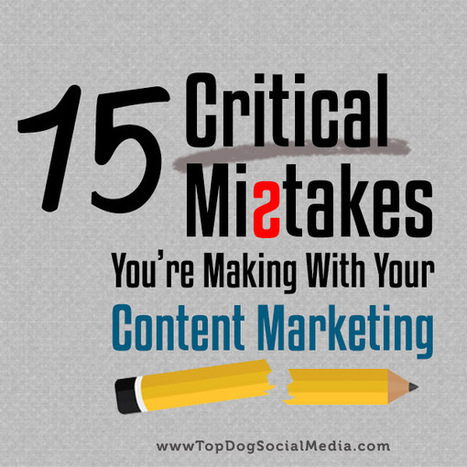 15 Critical Mistakes You're Making With Content Marketing | Community management | Scoop.it