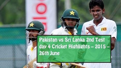 Pakistan vs Sri Lanka 2nd Test day 4 Cricket Highlights – 2015 | Bloggerswise | Scoop.it