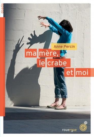 Ma mère, le crabe et moi - Le Rouergue de Anne Percin | Concours de lecture : Adolire - Prix des Incorruptibles | Scoop.it