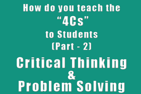 How Do You Teach the 4Cs to Students (Part - 2) - Critical Thinking and Problem Solving! - EdTechReview™ (ETR) | APRENDIZAJE | Scoop.it
