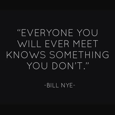 Everyone you will ever meet knows something you don't ... | Inspirations for Life | Scoop.it