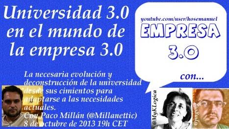 Vídeo #Empresa30 con @Millanettic: Universidad 3.0 en el mundo de la empresa 3.0   Empresa 3.0   Scoop.it