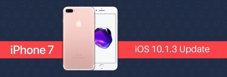 The iPhone 7 iOS 10.0.3 Update – What it Offers | Application Development | Scoop.it