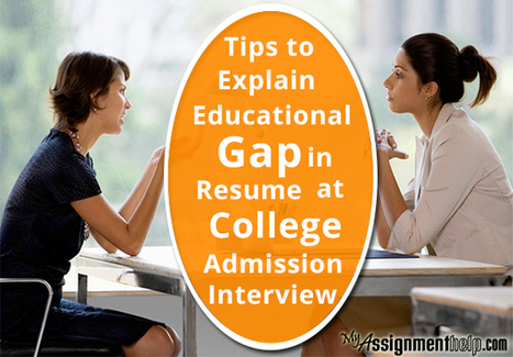 Tips to Explain Educational Gap in Resume at College Admission Interview | Assignment Help | Scoop.it