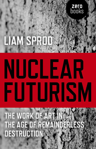 Nuclear Futurism - Liam Sprod || Zero Books || | Hauntology | Scoop.it