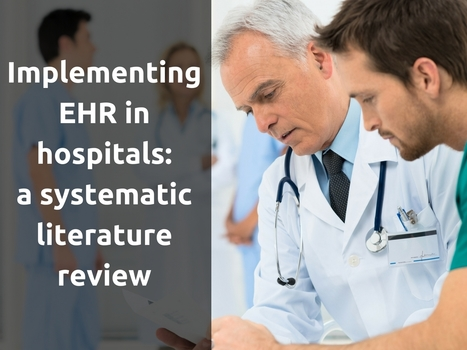 Implementing electronic health records in hospitals: a systematic literature review | EHR and Health IT Consulting | Scoop.it