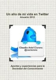 Un año de mi vida en Twitter - Anuario 2012 de aportes y experiencias para la Sociedad del Conocimiento by Claudio Ariel Clarenc (Paperback) - Lulu | Conocimiento libre y abierto- Humano Digital | Scoop.it