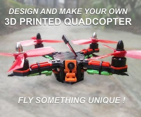 How to design and 3D Print your very own quadcopter !! - All | Open Source Hardware News | Scoop.it