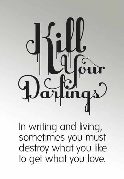 Kill your darlings | Developing Creativity | Scoop.it