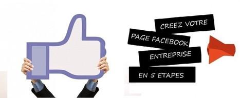 Créez votre page Facebook entreprise en 5 étapes | Agence Web Newnet | Actus des réseaux sociaux | Scoop.it