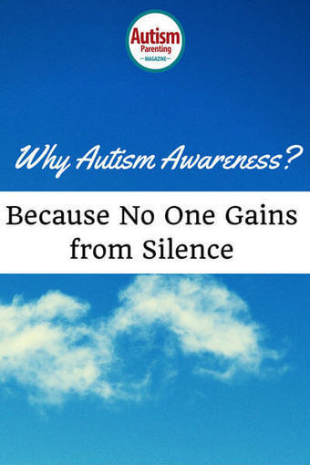 Why Autism Awareness? Because No One Gains from Silence - Autism Parenting Magazine   Autism Parenting   Scoop.it