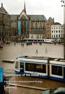 Soundscapes of the Urban Past, Karin Bijsterveld | DESARTSONNANTS - CRÉATION SONORE ET ENVIRONNEMENT - ENVIRONMENTAL SOUND ART - PAYSAGES ET ECOLOGIE SONORE | Scoop.it
