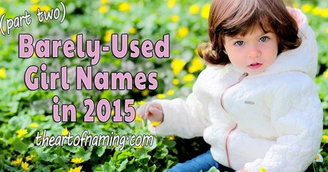 The Art of Naming: Barely Used Girl Names: Joelle, Taryn & Magdalena  [Part Two]   Baby Names   Scoop.it