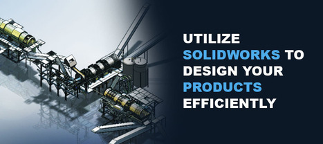 Utilize SOLIDWORKS To Design Your Products Efficiently   Mechanical Engineering & Design   Scoop.it