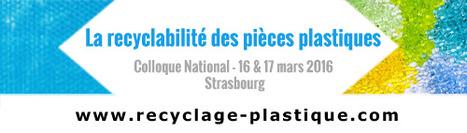 """Colloque """"La recyclabilité des pièces plastiques"""" 16 et 17 mars 2016 - Strasbourg   Innovation from chemistry   Scoop.it"""