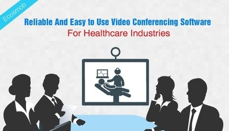 Reliable And Easy to Use Video Conferencing Software For Healthcare Industries | Ecosmob | Scoop.it
